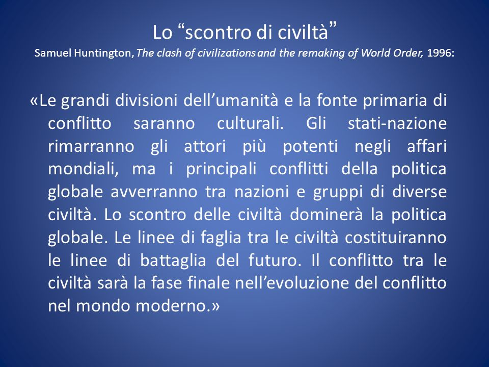Lo scontro di civiltà Samuel Huntington, The clash of civilizations and the remaking of World Order, 1996:
