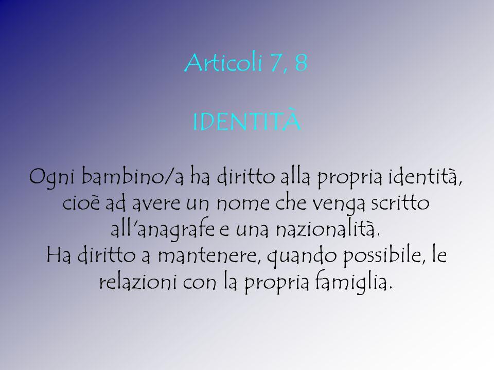 Articoli 7, 8 IDENTITÀ. Ogni bambino/a ha diritto alla propria identità, cioè ad avere un nome che venga scritto all anagrafe e una nazionalità.
