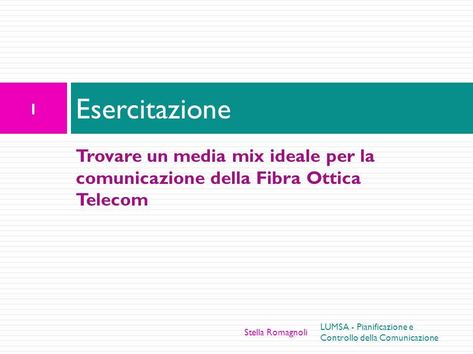 Esercitazione Trovare un media mix ideale per la comunicazione della Fibra Ottica Telecom. Stella Romagnoli.