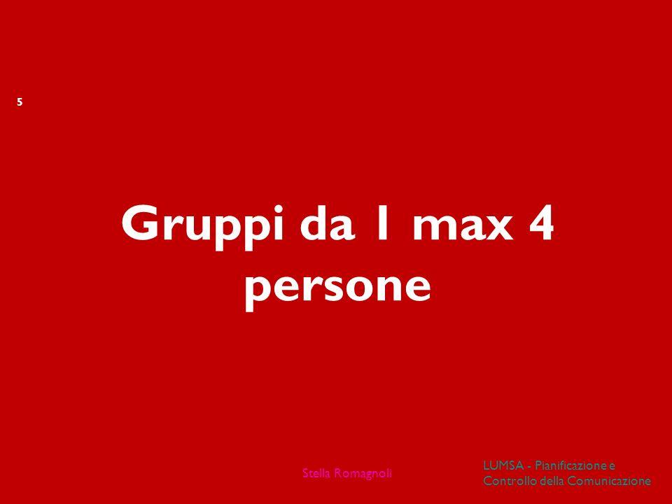 Gruppi da 1 max 4 persone Stella Romagnoli LUMSA - Pianificazione e Controllo della Comunicazione