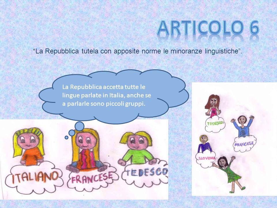 Articolo 6 La Repubblica tutela con apposite norme le minoranze linguistiche .