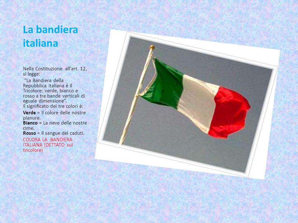La bandiera italiana Nella Costituzione all'art. 12, si legge: