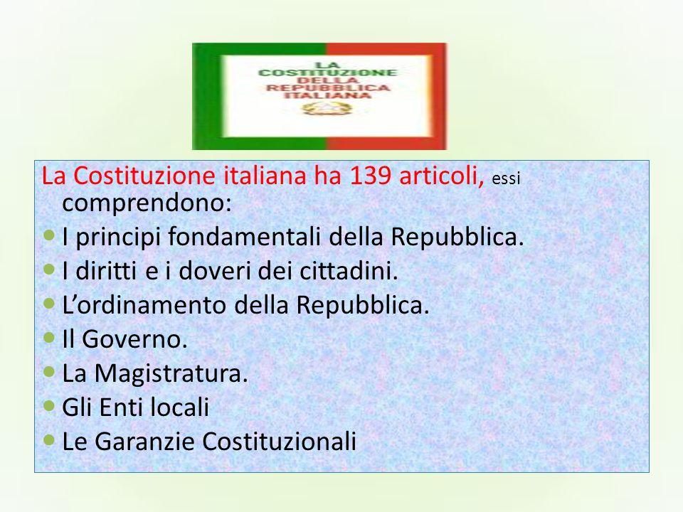 La Costituzione italiana ha 139 articoli, essi comprendono: