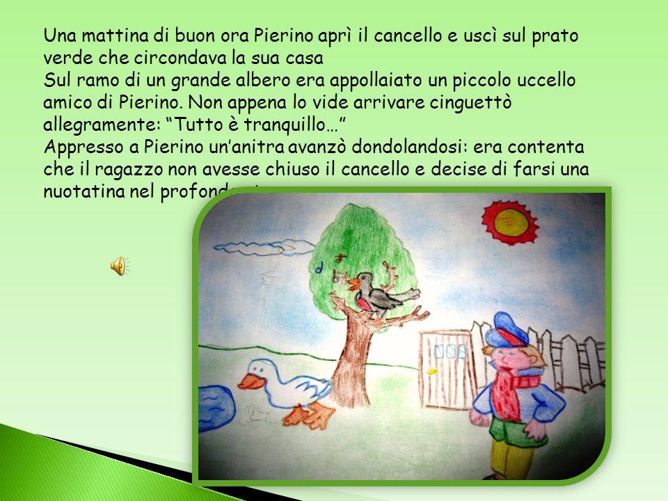 Una mattina di buon ora Pierino aprì il cancello e uscì sul prato verde che circondava la sua casa