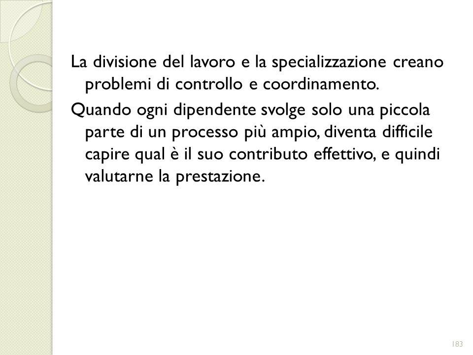 La divisione del lavoro e la specializzazione creano problemi di controllo e coordinamento.