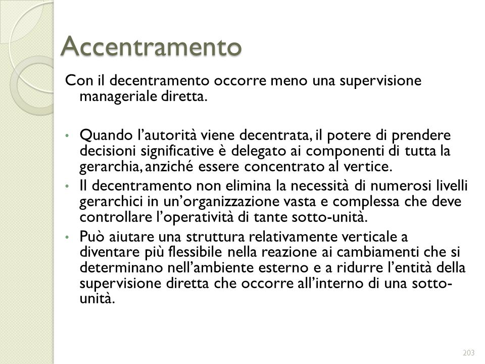 Accentramento Con il decentramento occorre meno una supervisione manageriale diretta.