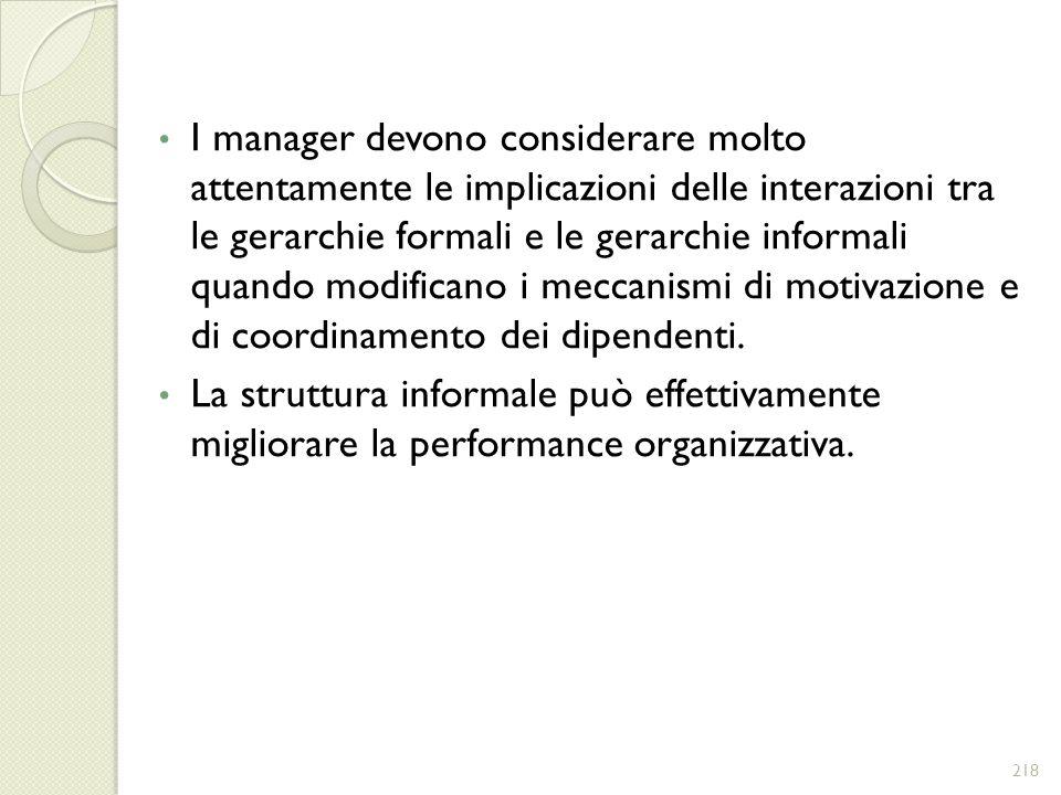 I manager devono considerare molto attentamente le implicazioni delle interazioni tra le gerarchie formali e le gerarchie informali quando modificano i meccanismi di motivazione e di coordinamento dei dipendenti.