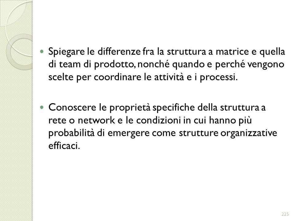 Spiegare le differenze fra la struttura a matrice e quella di team di prodotto, nonché quando e perché vengono scelte per coordinare le attività e i processi.