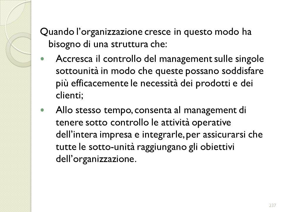Quando l'organizzazione cresce in questo modo ha bisogno di una struttura che: