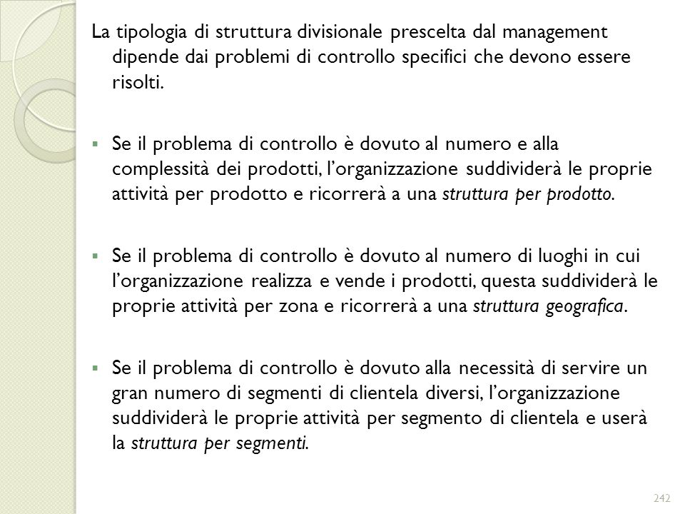 La tipologia di struttura divisionale prescelta dal management dipende dai problemi di controllo specifici che devono essere risolti.