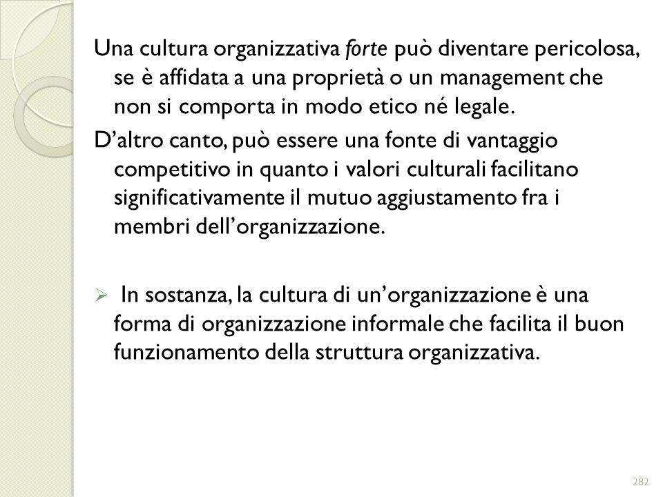 Una cultura organizzativa forte può diventare pericolosa, se è affidata a una proprietà o un management che non si comporta in modo etico né legale.