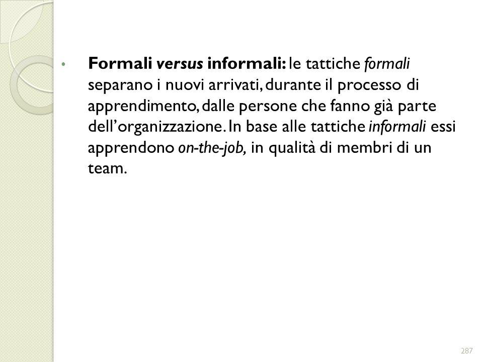 Formali versus informali: le tattiche formali separano i nuovi arrivati, durante il processo di apprendimento, dalle persone che fanno già parte dell'organizzazione.
