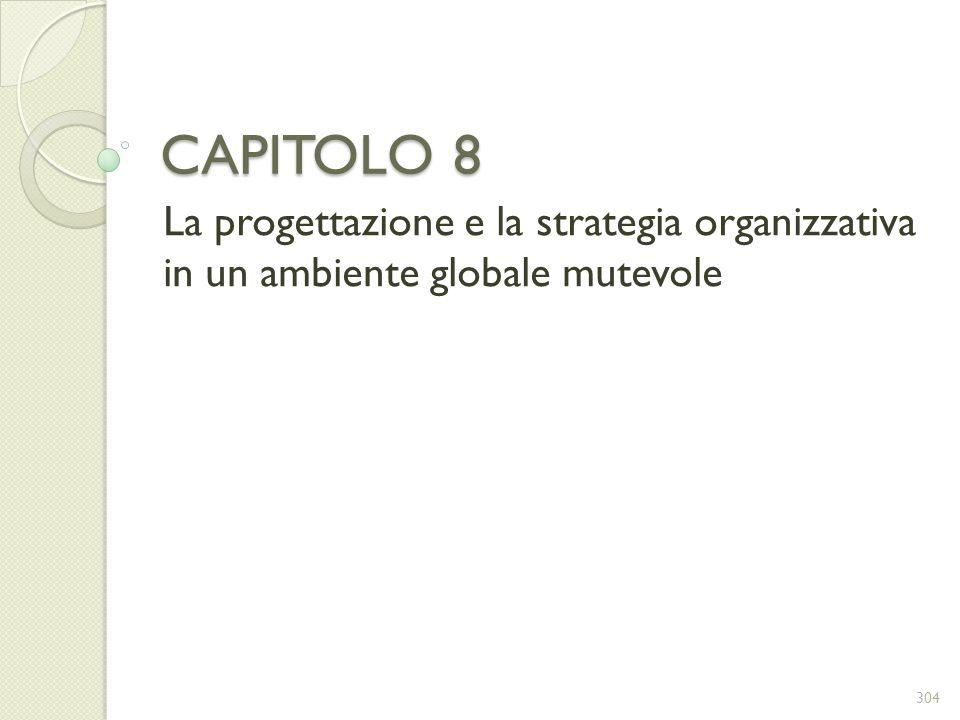 CAPITOLO 8 La progettazione e la strategia organizzativa in un ambiente globale mutevole