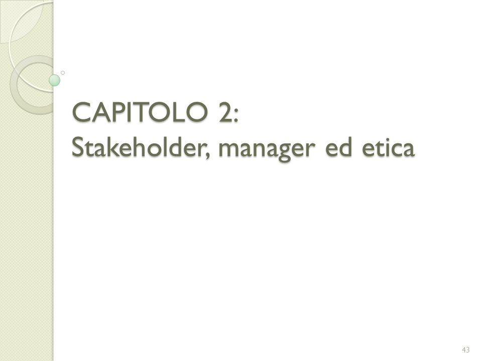 CAPITOLO 2: Stakeholder, manager ed etica