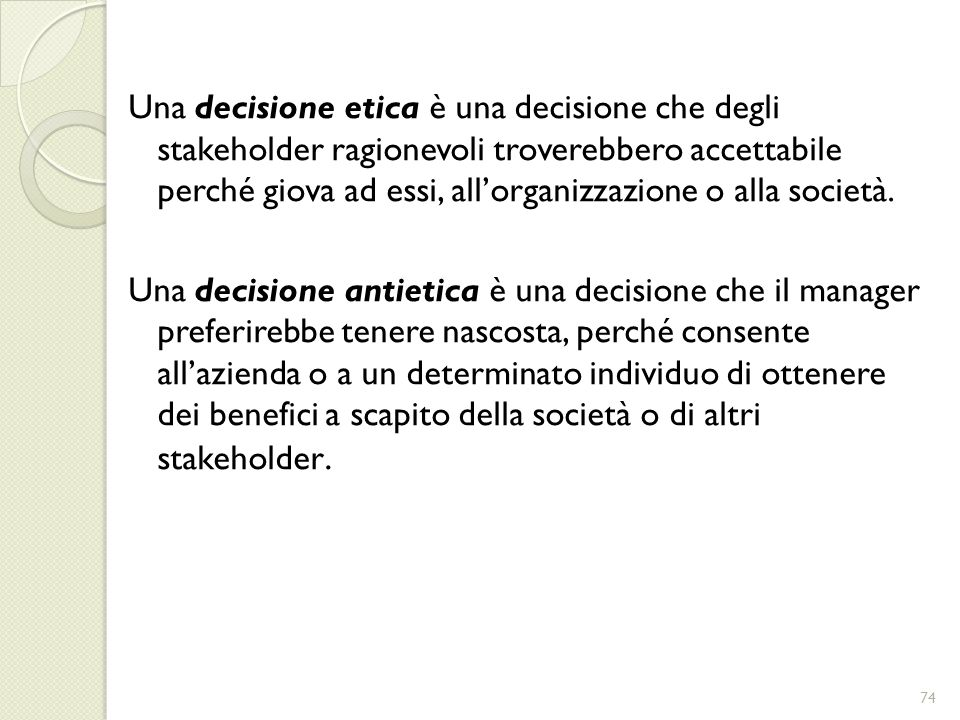 Una decisione etica è una decisione che degli stakeholder ragionevoli troverebbero accettabile perché giova ad essi, all'organizzazione o alla società.