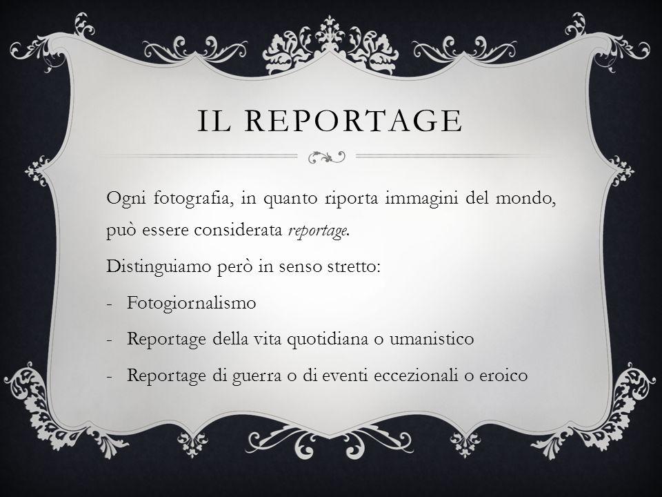 Il reportage Ogni fotografia, in quanto riporta immagini del mondo, può essere considerata reportage.