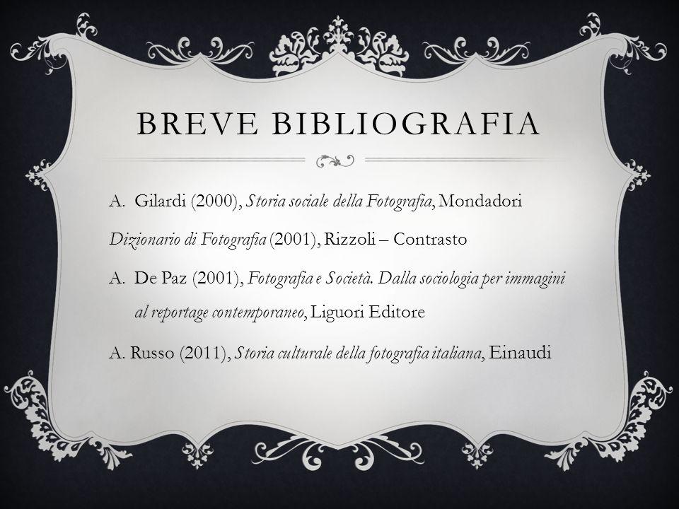 Breve bibliografia Gilardi (2000), Storia sociale della Fotografia, Mondadori. Dizionario di Fotografia (2001), Rizzoli – Contrasto.