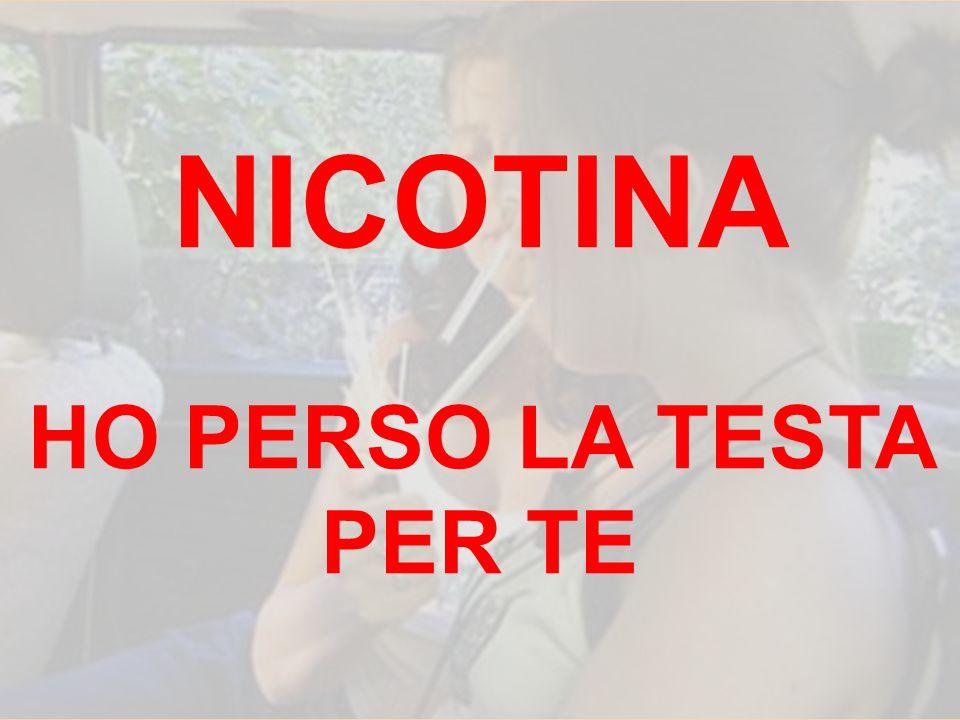 NICOTINA HO PERSO LA TESTA PER TE