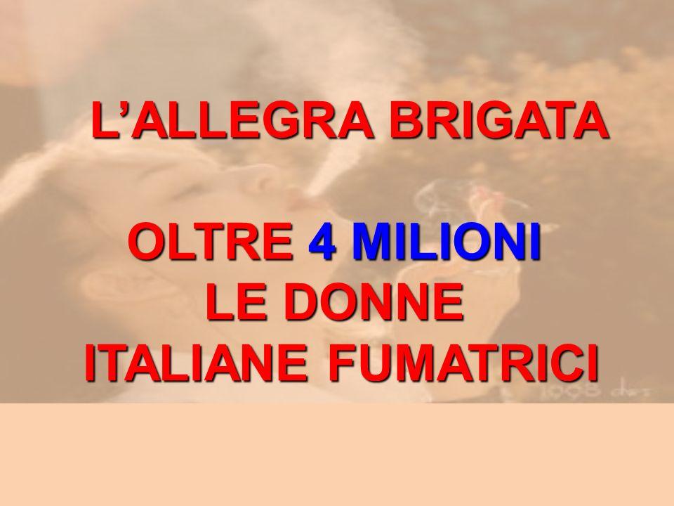 L'ALLEGRA BRIGATA OLTRE 4 MILIONI LE DONNE ITALIANE FUMATRICI