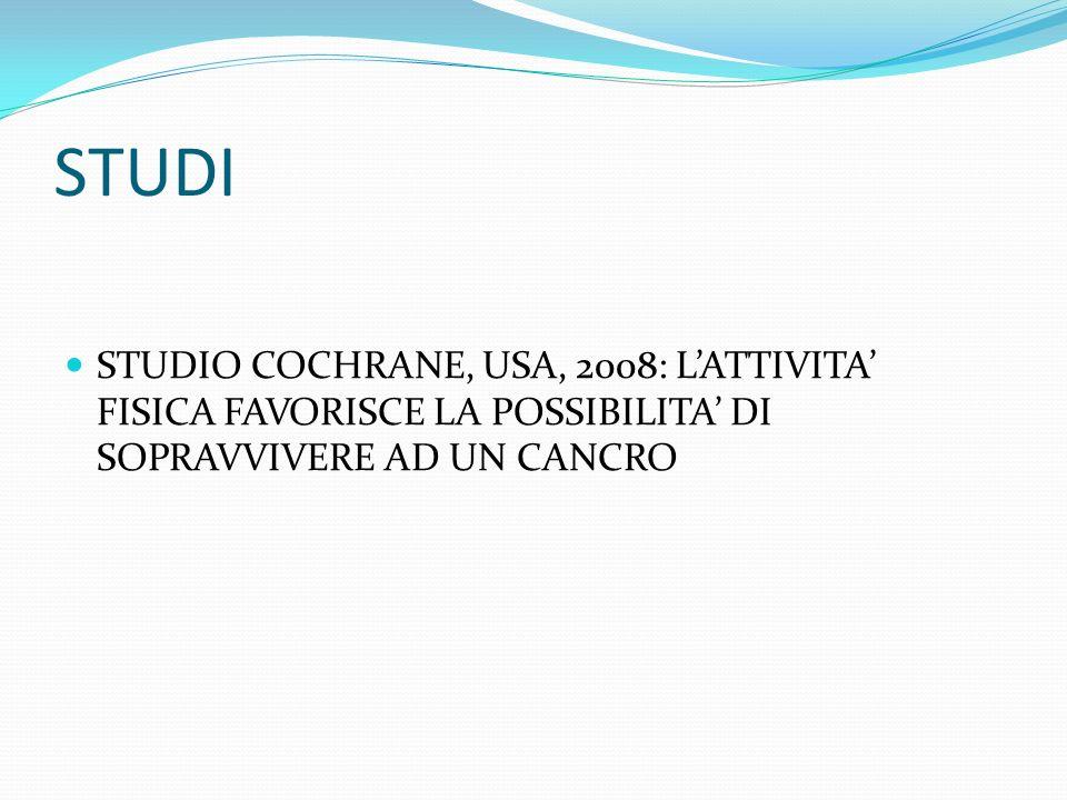 STUDI STUDIO COCHRANE, USA, 2008: L'ATTIVITA' FISICA FAVORISCE LA POSSIBILITA' DI SOPRAVVIVERE AD UN CANCRO.