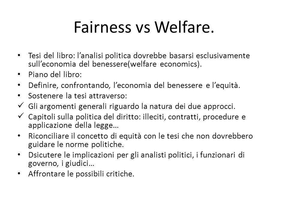 Fairness vs Welfare. Tesi del libro: l'analisi politica dovrebbe basarsi esclusivamente sull'economia del benessere(welfare economics).