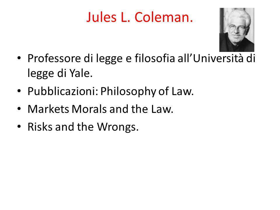 Jules L. Coleman. Professore di legge e filosofia all'Università di legge di Yale. Pubblicazioni: Philosophy of Law.