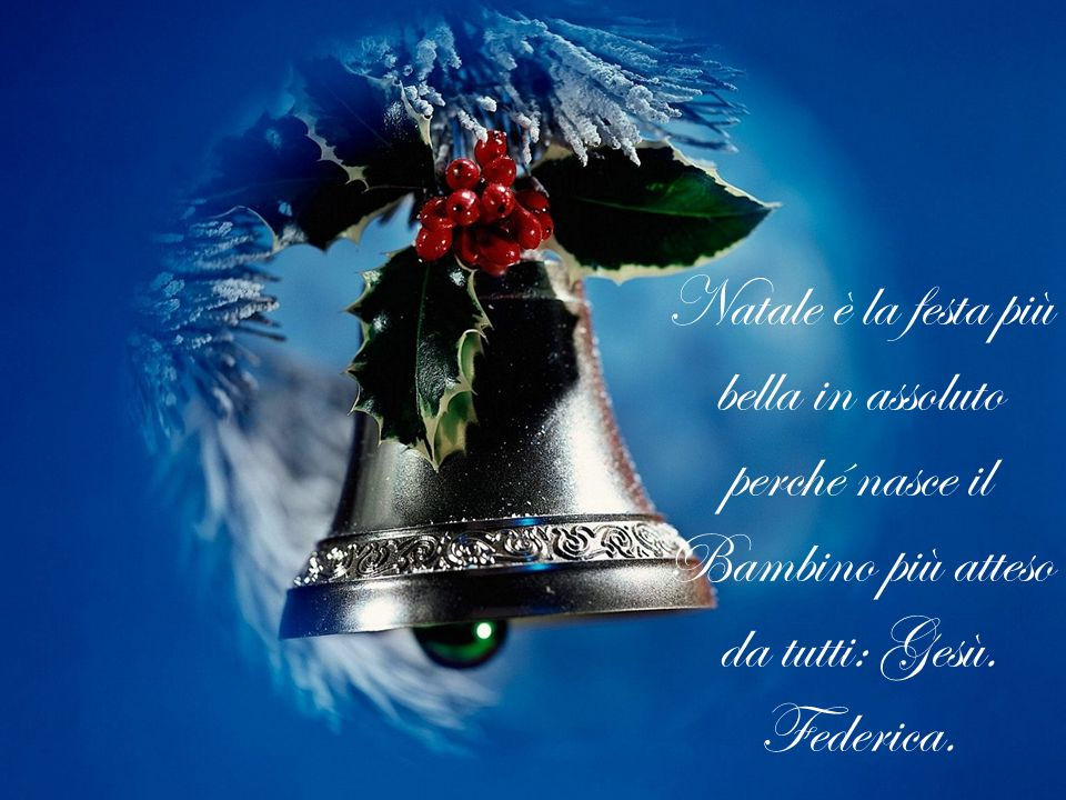 Natale è la festa più bella in assoluto perché nasce il Bambino più atteso da tutti: Gesù. Federica.