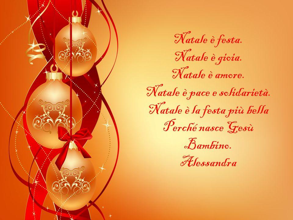 Natale è pace e solidarietà. Natale è la festa più bella