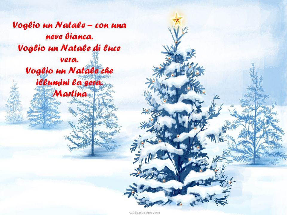 Voglio un Natale – con una neve bianca. Voglio un Natale di luce vera.