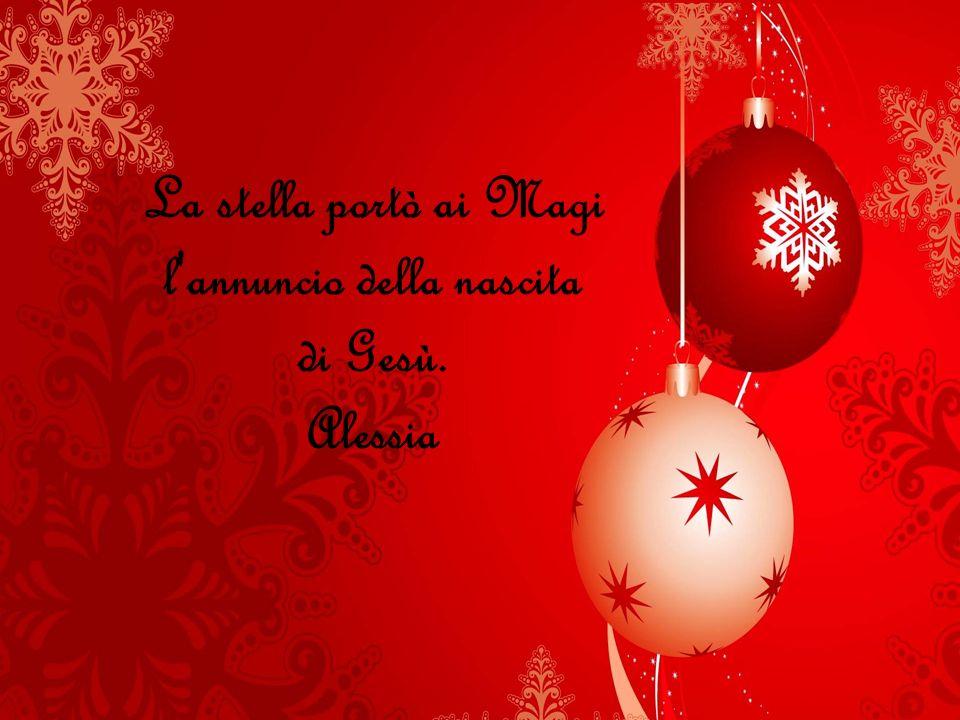 La stella portò ai Magi l annuncio della nascita di Gesù.