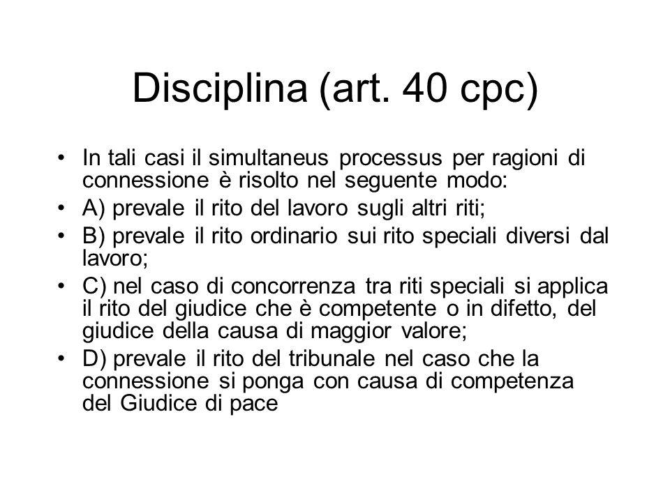 Disciplina (art. 40 cpc) In tali casi il simultaneus processus per ragioni di connessione è risolto nel seguente modo: