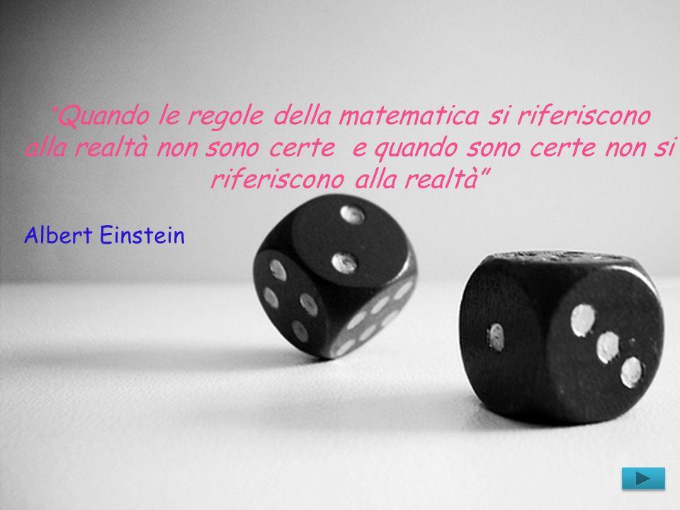 Quando le regole della matematica si riferiscono alla realtà non sono certe e quando sono certe non si riferiscono alla realtà
