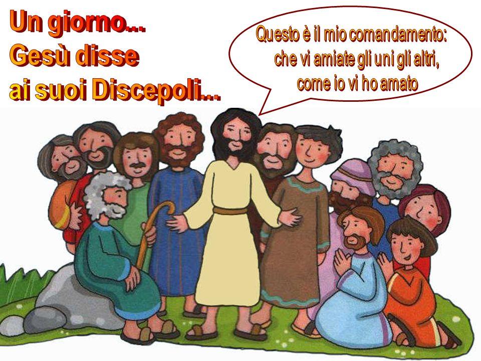 Un giorno... Gesù disse ai suoi Discepoli...