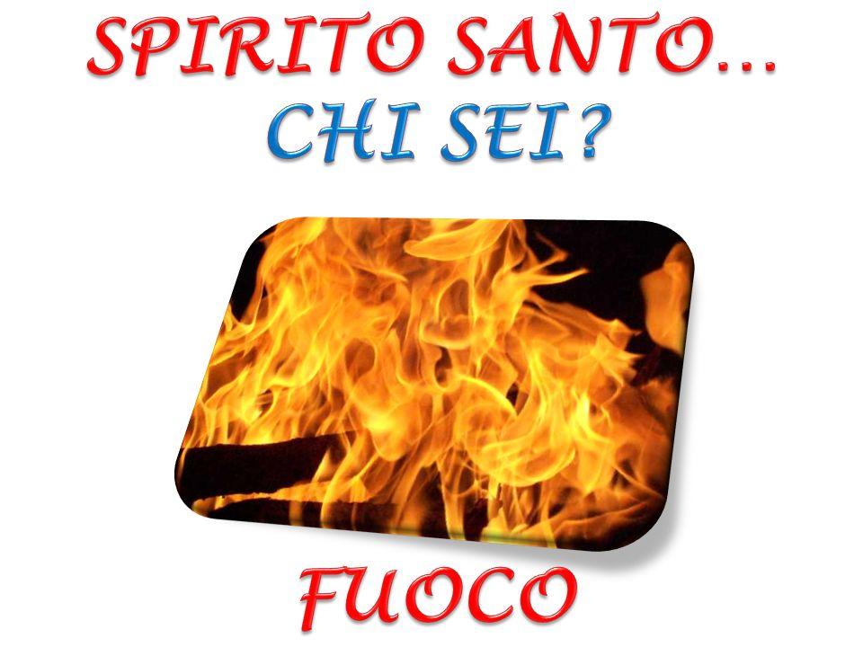 SPIRITO SANTO… CHI SEI FUOCO