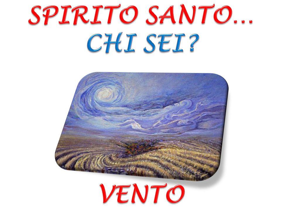 SPIRITO SANTO… CHI SEI VENTO