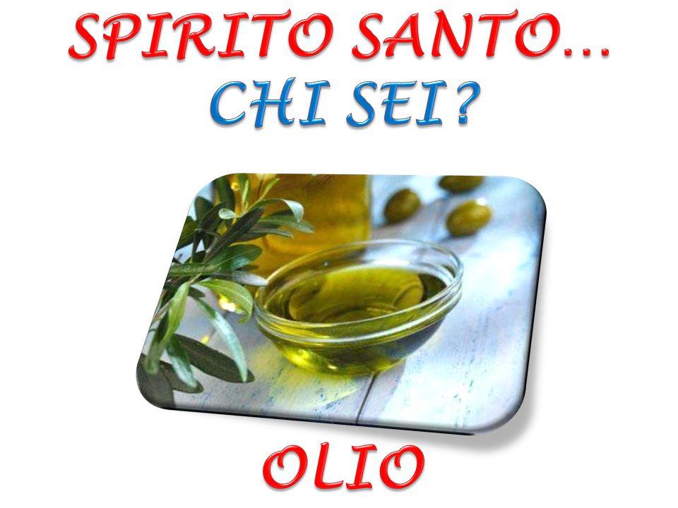 SPIRITO SANTO… CHI SEI OLIO