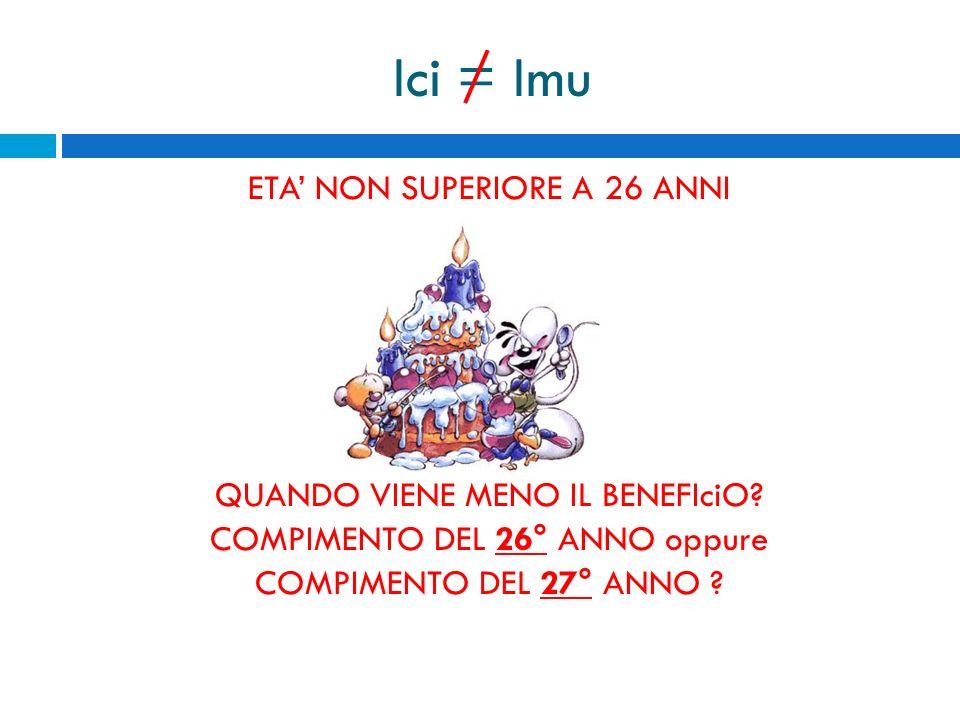 Ici = Imu ETA' NON SUPERIORE A 26 ANNI QUANDO VIENE MENO IL BENEFIciO.