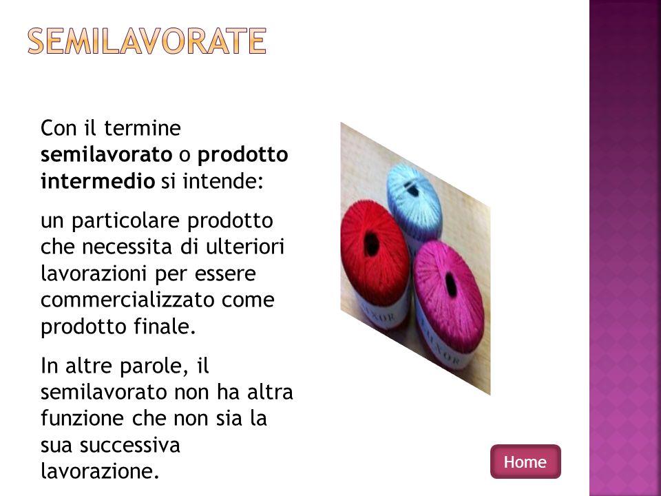 semilavorate Con il termine semilavorato o prodotto intermedio si intende: