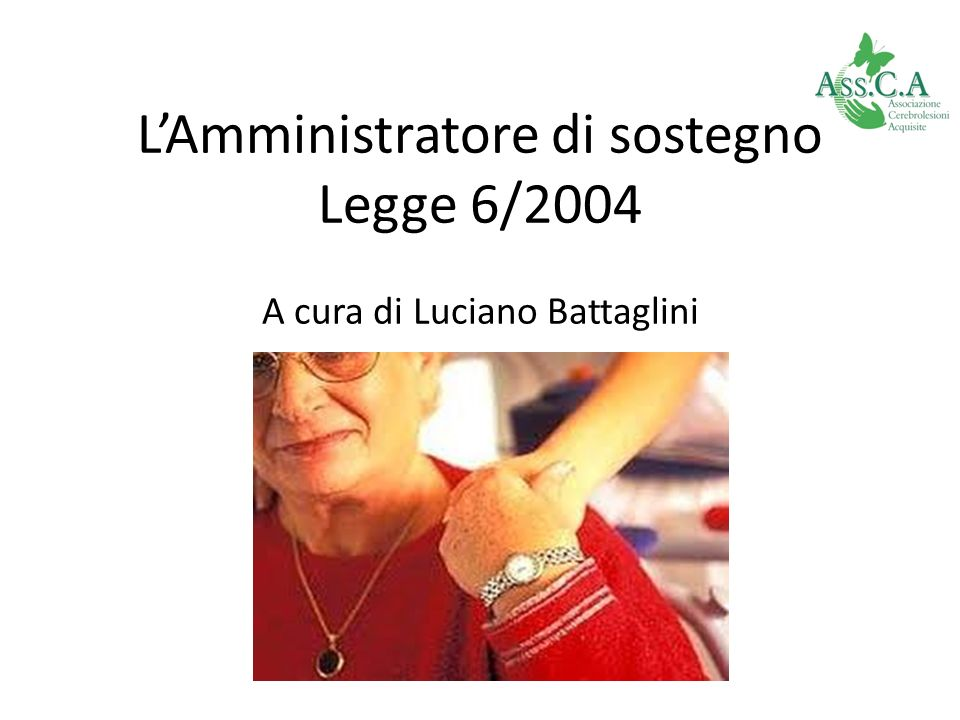 L'Amministratore di sostegno Legge 6/2004 A cura di Luciano Battaglini