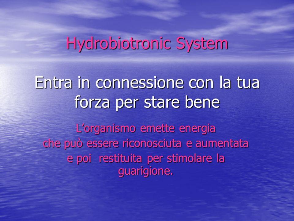 Hydrobiotronic System Entra in connessione con la tua forza per stare bene