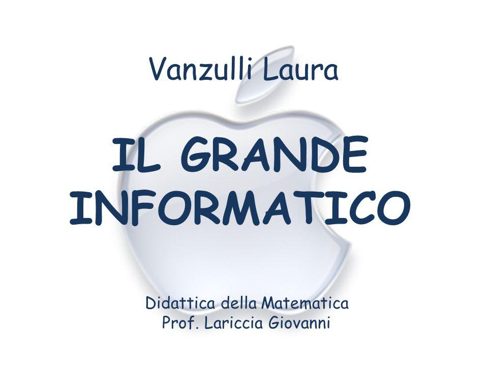 IL GRANDE INFORMATICO Vanzulli Laura Didattica della Matematica