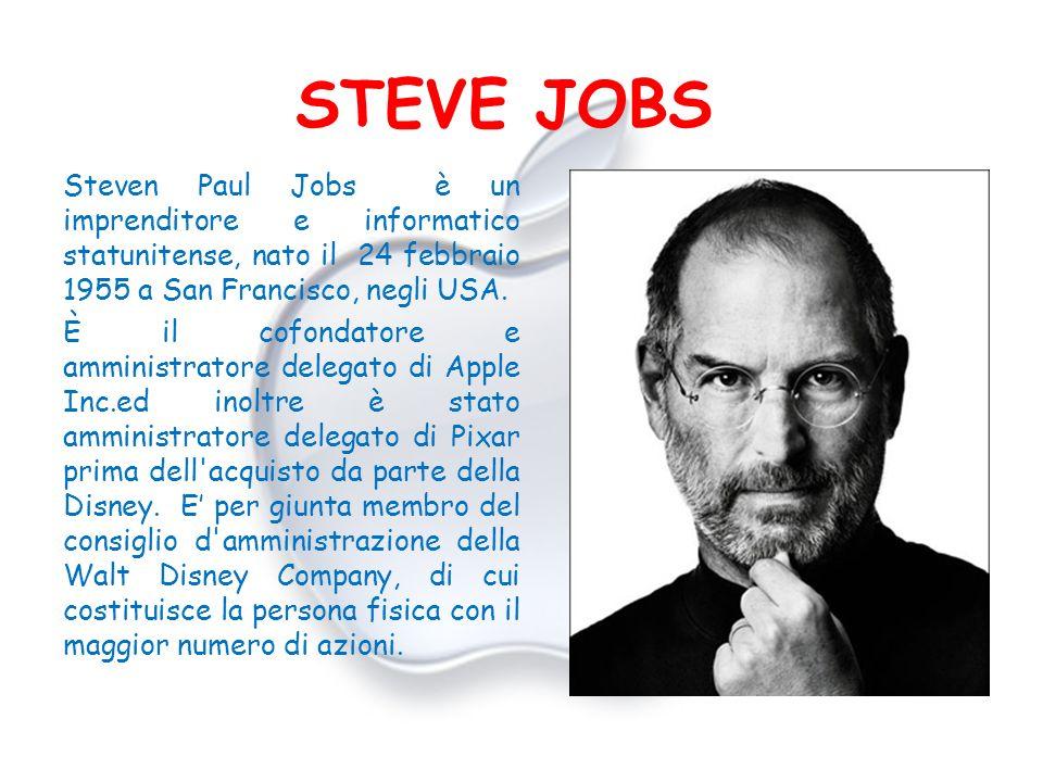STEVE JOBS Steven Paul Jobs è un imprenditore e informatico statunitense, nato il 24 febbraio 1955 a San Francisco, negli USA.