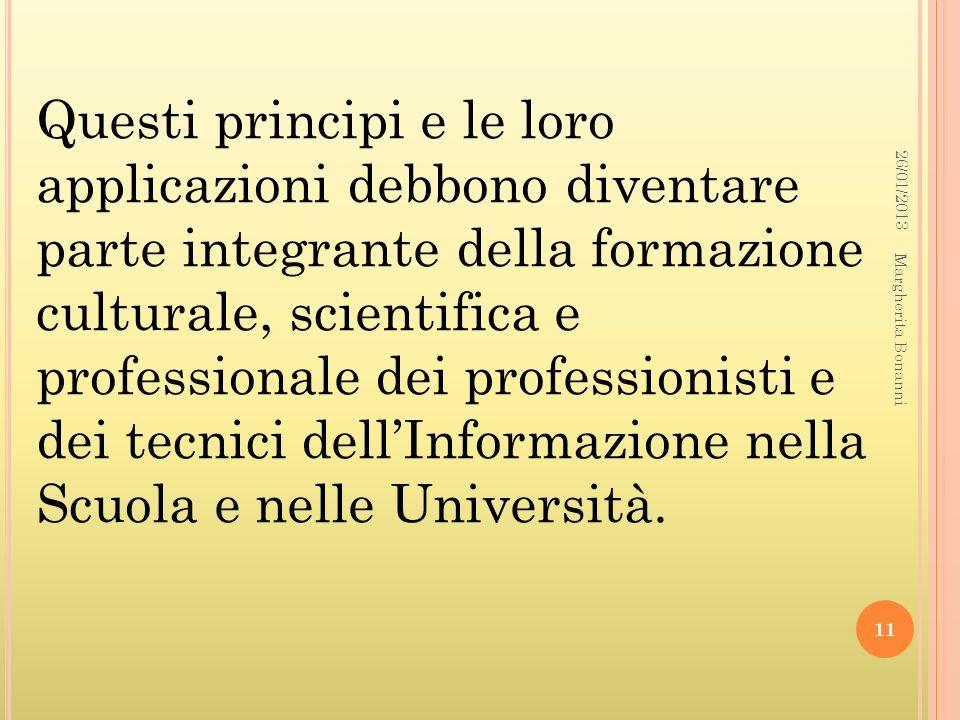 Questi principi e le loro applicazioni debbono diventare parte integrante della formazione culturale, scientifica e professionale dei professionisti e dei tecnici dell'Informazione nella Scuola e nelle Università.