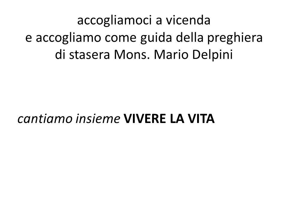 accogliamoci a vicenda e accogliamo come guida della preghiera di stasera Mons. Mario Delpini