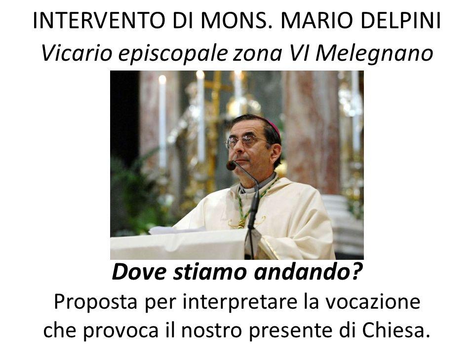 INTERVENTO DI MONS. MARIO DELPINI Vicario episcopale zona VI Melegnano