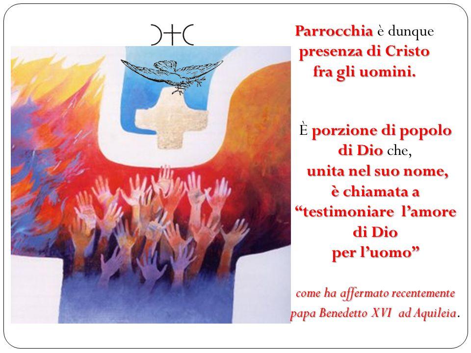 Parrocchia è dunque presenza di Cristo fra gli uomini.