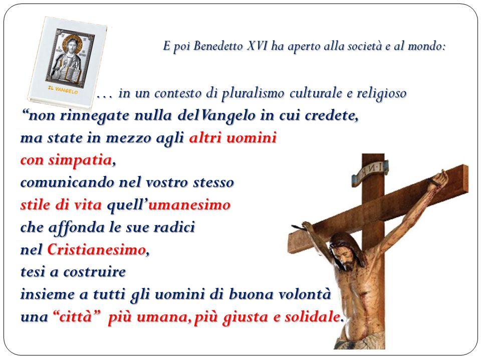 E poi Benedetto XVI ha aperto alla società e al mondo:
