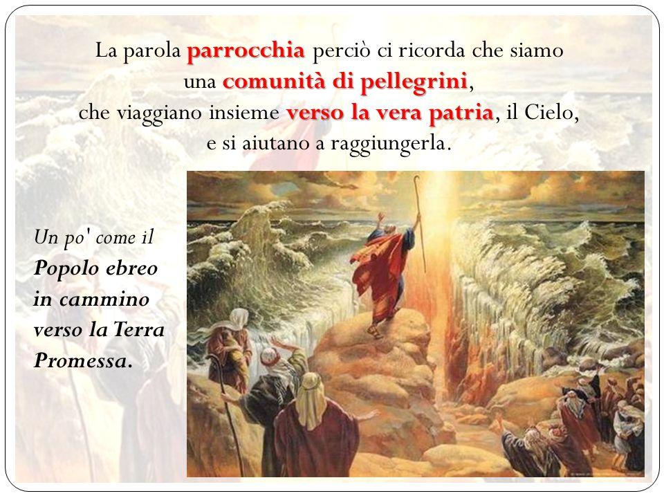 La parola parrocchia perciò ci ricorda che siamo una comunità di pellegrini, che viaggiano insieme verso la vera patria, il Cielo, e si aiutano a raggiungerla.