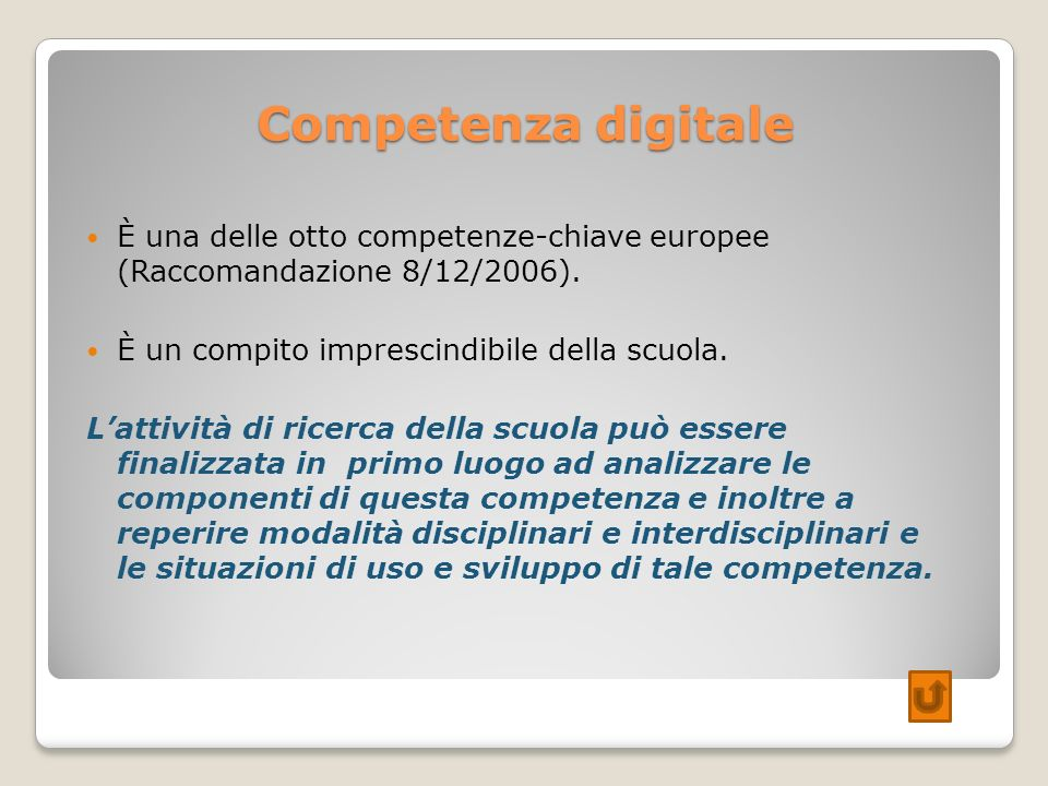Competenza digitale È una delle otto competenze-chiave europee (Raccomandazione 8/12/2006). È un compito imprescindibile della scuola.