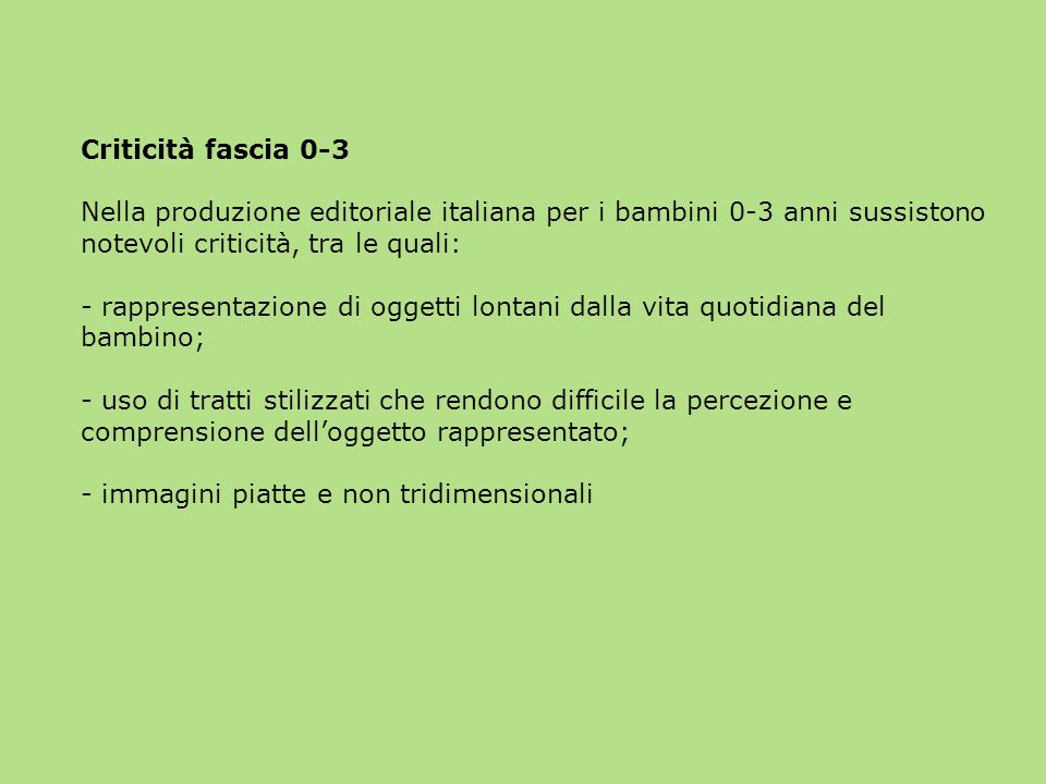 Criticità fascia 0-3 Nella produzione editoriale italiana per i bambini 0-3 anni sussistono notevoli criticità, tra le quali:
